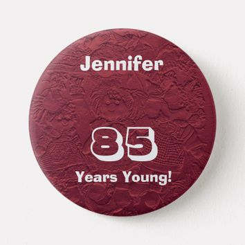 85 Years Young Red Dolls Pin Button Birthday Gift