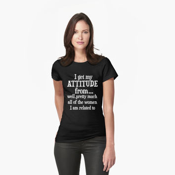 'I Get My Attitude From All Women Funny T-Shirt' T-Shirt by hillsanty