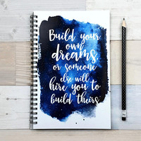 Writing journal, spiral notebook, bullet journal, sketchbook, watercolor, motivational quote, blank lined dot grid - Build your own dreams