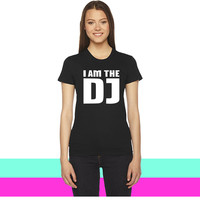 I am the DJ women T-shirt