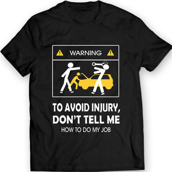 Don't Tell Me How To Do My Job Mechanic Funny T-Shirt 100% Cotto