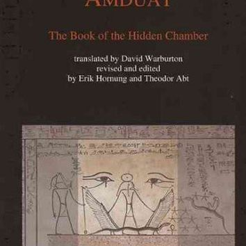 The Egyptian Amduat: The Book of the Hidden Chamber: The Egyptian Amduat
