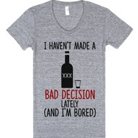 I haven't made any bad decisions lately, and I'm bored-T-Shirt