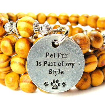 Pet Fur Is Part Of My Style Natural Wood Wrap Bracelet
