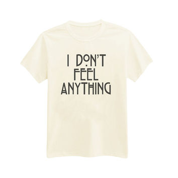368 - I Don't Feel Anything - Psychopath - Antisocial - Printed T-Shirt - by HeartOnMyFingers
