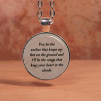 "Mayday Parade, ""You be the anchor that keeps my feet on the ground..."" Pendant Necklace Inspirational Jewelry"