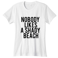 Nobody Likes A Shady Beach Womens Graphic Tee