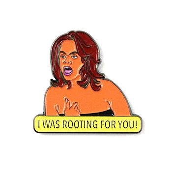 I Was Rooting For You Tyra Banks Pin