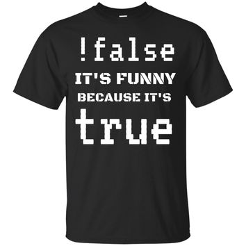!False - It's Funny Because It's True Engineer Code T-Shirt