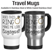 Does This Ring Make Me Look Engaged, Wedding Engagement, Getting Married, I Said Yes, Bride To Be, Travel Mug, Coffee Cup, Typography