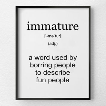 Immature Definition, Funny wall art, Typography Print ,Funny Poster, Minimalist Art, Art Print, Instant Download Print, Scandinavian Art