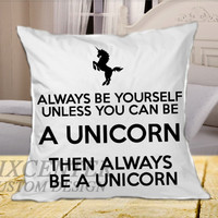 """Always Be Yourself, Unless You Can Be A Unicorn on square pillow cover 16"""" 18"""" 20"""""""