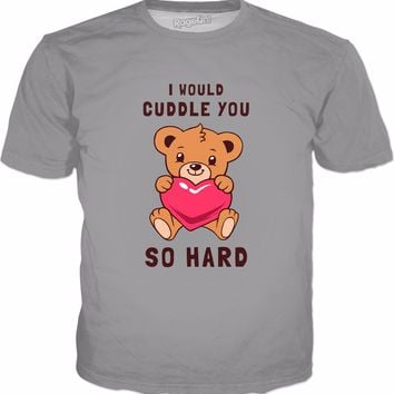 I Would Cuddle You So Hard T-Shirt | Cute Valentines Gift