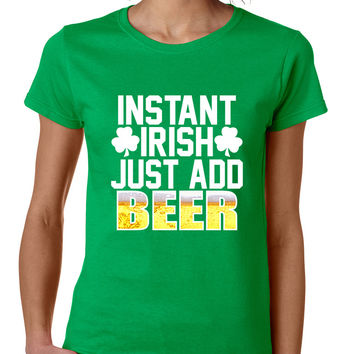 Women's T Shirt Instant Irish Add Beer St Patrick's T Shirt
