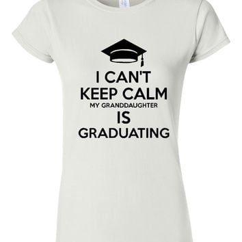 I Can't Keep Calm Granddaughter is Graduating T Shirt Great gift for Grandparents Unisex & Ladies fit Available Gift for Grads