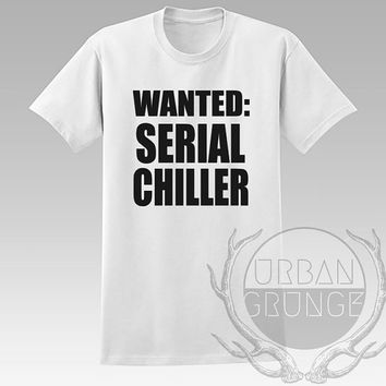 Wanted serial chiller Unisex Tshirt - Graphic tshirt