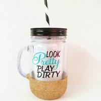 Personalized Tumbler * Look Pretty Play Dirty * Mason jar Tumbler  * Customizable Mason Jar * Acrylic Tumbler * birthday gift *