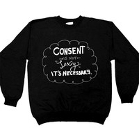 Consent Is Not Sexy, It's Necessary -- Unisex Sweatshirt