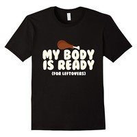 My Body Is Ready For Leftovers Funny Thanksgiving T-Shirt