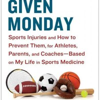 Any Given Monday: Sports Injuries and How to Prevent Them, for Athletes, Parents, and Coaches - Based on My Life in Sports Medicine