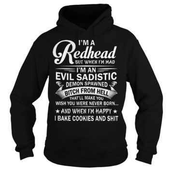 I'm a redhead I'm an evil sadistic demon spawned bitch from hell shirt Hoodie