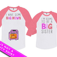 Baby Announcement Mommy And Me Outfits Mom Gifts I Have Some Big News Big Sister To Be Bodysuit American Apparel Unisex Raglan MAT-770-771