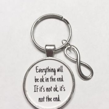 Infinity Everything Will Be Ok In The End Not The End Inspirational Keychain