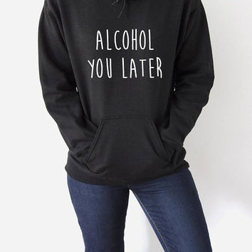 Alcohol You Hoodies with funny quotes sarcastic humor sweatshirt blogs blogger party time hangover bachelorette party Siytshirt