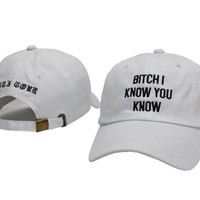 B*tch I Know You Know Hat Dad Hat