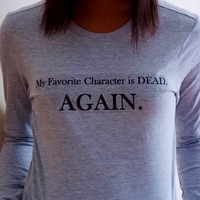 My Favorite Character is Dead Again Shirt. Favorite Character Long Sleeve Shirt. from Evangelina's Closet
