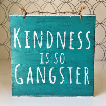 Kindness is So Gangster Sign / Bohemian Decor / Hippie Decor - Turquoise