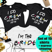 Set of 15 Friends Bachelorette Shirts, Bride and I do Crew Shirts, I do crew will be there for you, Friends shirts, Bacheloretteshoptee