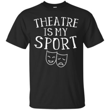 Theatre Is My Sport Musical Fun Broadway Theater T-Shirt Hoodie