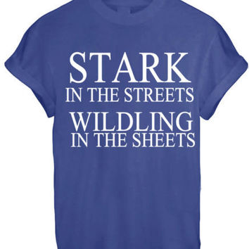 STARK IN THE STREETS WILDLING IN THE SHEETS MEN WOMEN UNISEX TEE TOP T Shirt - BLUE