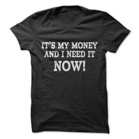 It's My Money And I Need It Now