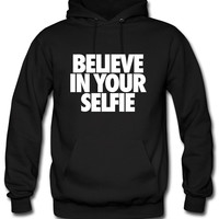 Believe In Your Selfie selfie Hoodie