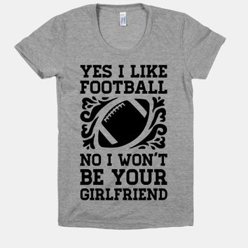 Yes I Like Football No I Won't Be Your Girlfriend