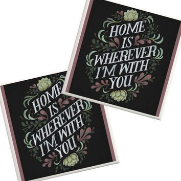 Home is wherever im with you, Love Coasters, I Love You, wedding gift, Home coasters, SET OF 2, Anniversary Gift, Song Lyrics, Romance, love