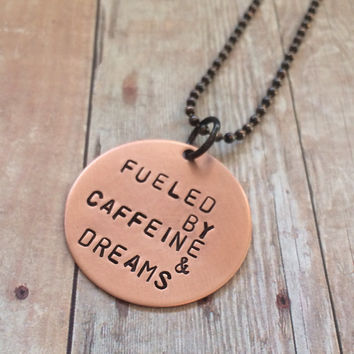 Fueled by Caffeine & Dreams Copper Pendant on a Ball Chain Necklace