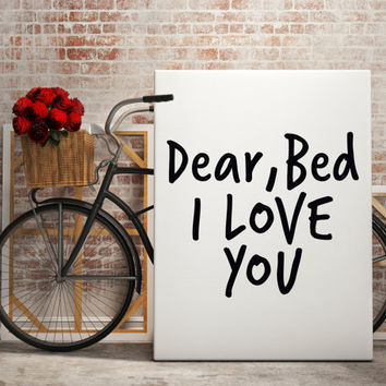 """Dear bed I love you"""" Funny Print Funny art Home decor Room poster Bedroom art Wall artwork Typographic print I love you quote"""