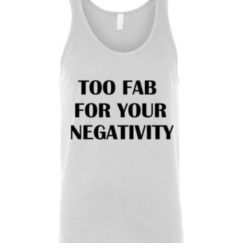 Too Fab For Your Negativity Unisex Tank Top