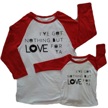 In Stock- Mommy and me unisex I got nothing but love for ya