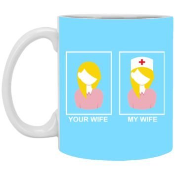 Your wife My wife Nurse XP8434 11 oz. White Mug