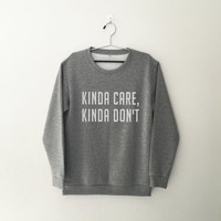 Kinda care kinda don't crewneck sweatshirt for womens teenager jumper funny saying teens fashion graphic tee dope swag student college gifts
