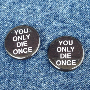 You Only Die Once YODO Pinback Button Pin Badge X2 1.25 Inch Handmade New You Only Live Once Life Death Dead YOLO Movement Pinback Buttons