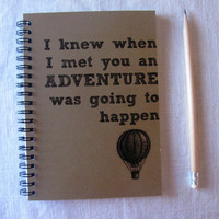 I knew when I met you an adventure was going to happen - 5 x 7 journal