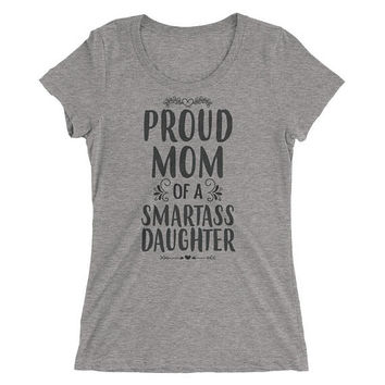 Ladies' Proud Mom of a Smartass Daughter t-shirt - Funny Mom gift from Daughter