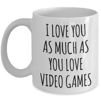 Gamer Stuff for Boyfriend I Love You As Much As You Love Video Games Mug Funny Coffee Cup