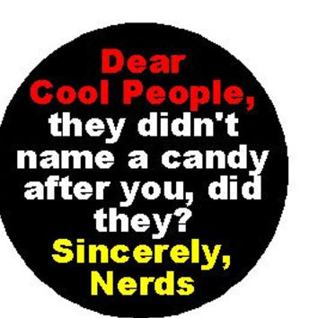 """Dear Cool People didn't name a candy after you? Sincerely Nerds Humor 1.25"""" 2.25"""" Pinback Button Badge Pin Magnet Keychain Bottle Opener 68"""