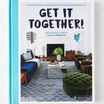 Get It Together!: An Interior Designer's Guide to Creating Your Best Life By Orlando Soria   Urban Outfitters